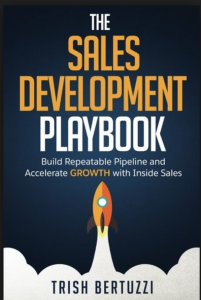 The Sales Development Playbook:Build Repeatable Pipeline and Accelerate Growth with Inside Sales