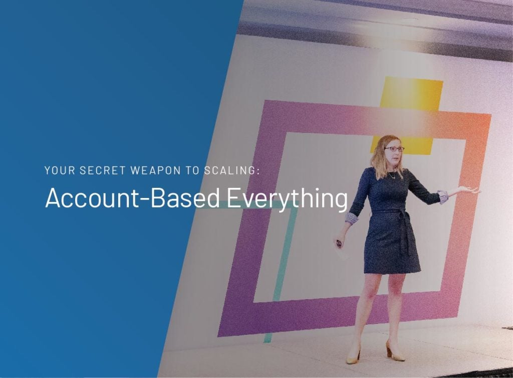 Your Secret Weapon to Scaling: Account-Based Everything