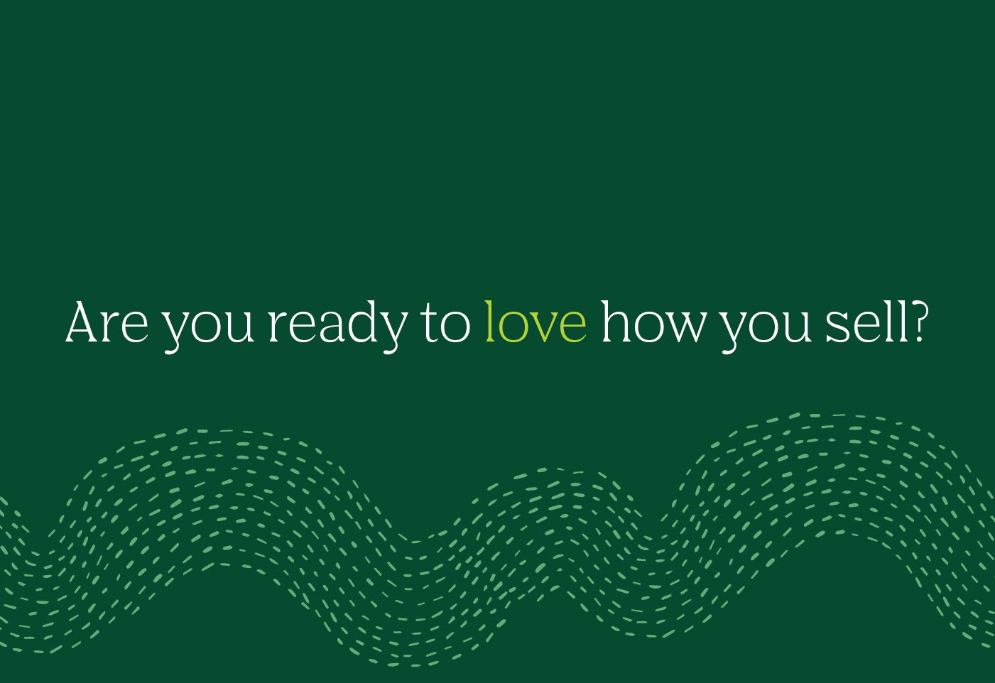 Are you ready to love how you sell?